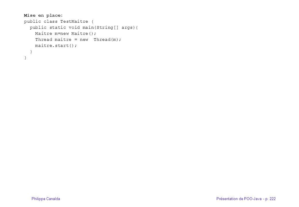 Mise en place: public class TestMaitre { public static void main(String[] args){ Maitre m=new Maitre();